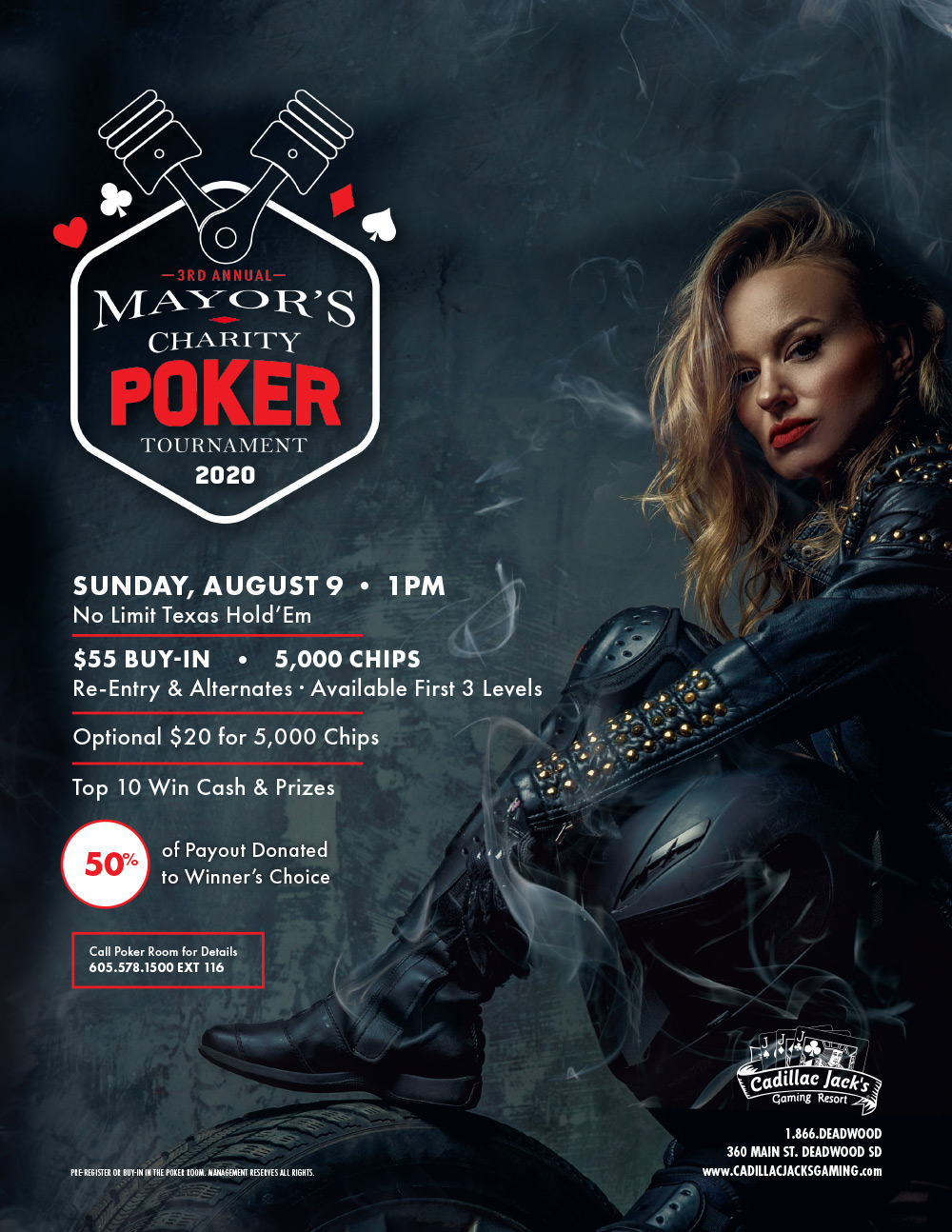 3rd Annual Mayor's Charity Poker Tournament 2020. Sunday, August 4, 1 PM. No Limit Texas Hold'em $55 Buy-in 5000 Chips. Re-entry and Alternates. Available First 3 Levels. Optional $20 for 5000 Chips. 50% of Payout Donated to Charity. Call Poker Room for Details 605-559-0157. Pre-register or buy-in in the poker room management reserves all rights.